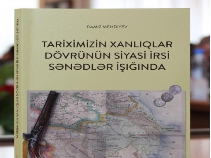 Tariximizin xanlıqlar dövrünün qiymətləndirilməsinə və siyasi təhlilinə dair fundamental əsər
