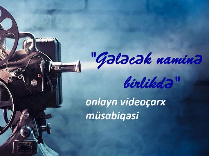"""""""Gələcək naminə birlikdə!"""" adlı onlayn videoçarx müsabiqəsinə start verilib"""